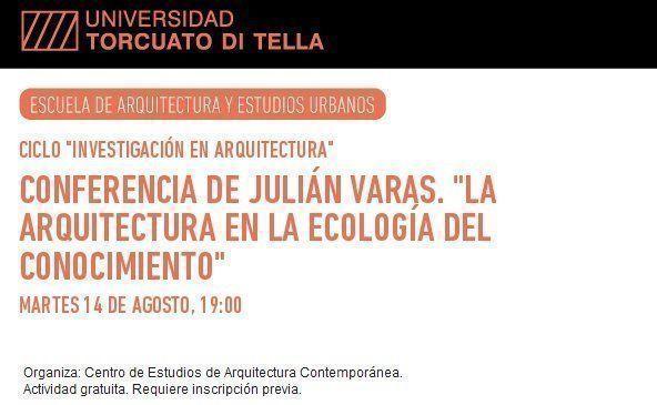 """Conferencia de Julián Varas: """"La Arquitectura en la Ecología del Conocimiento"""", en la UTDT"""