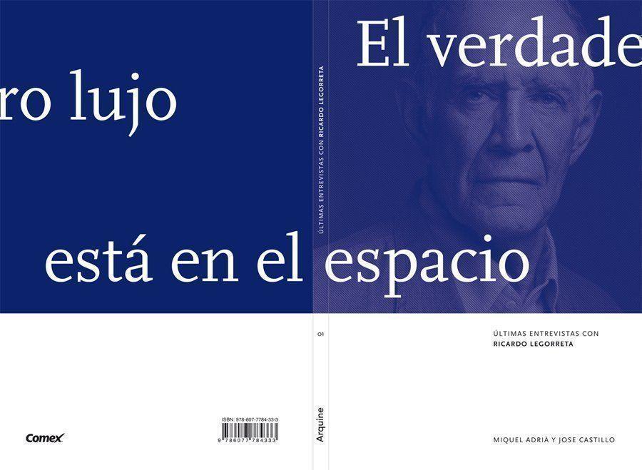 """Libro: """"El verdadero lujo está en el espacio, últimas entrevistas con Ricardo Legorreta"""", por Arquine"""