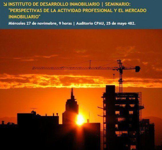 """Seminario: """"Perspectivas de la Actividad Profesional y el Mercado Inmobiliario"""", en el CPAU"""