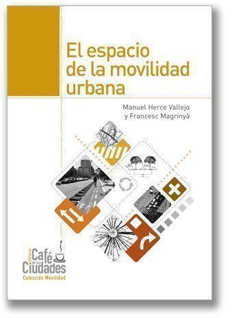 """""""El espacio de la movilidad urbana"""", por Manuel Herce Vallejo y Francesc Magrinyà"""