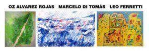 """Exposición: """"Oz Alvarez Rojas / Marcelo Di Tomás / Leo Ferretti"""", en la SCA"""