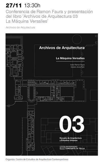 """Conferencia Ramón Faura y presentación del libro: """"Archivos de Arquitectura 03 La Máquina Versalles"""""""