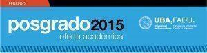 Posgrado UBA – FADU / Oferta Académica 2015