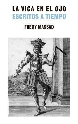 """""""La viga en el ojo, escritos a tiempo"""" por Fredy Massad"""
