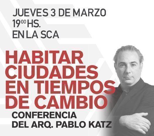 """Conferencia del Arq. Pablo Katz: """"Habitar Ciudades en tiempos de cambio"""""""