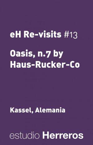 estudio Herreros, Revisits #13 | Oasis, n.7 – Haus – Rucker – Co