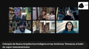 «El TEMAZCAL, baño de vapor mesoamericano: del pasado ancestral a las nuevas corrientes espirituales»   Coloquio de Nueva Arquitectura Indígena